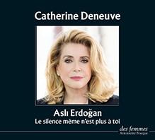Asli Erdogan Le silence même n'est plus à toi lu par Catherine Deneuve